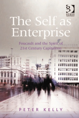 Peter Kelly-The Self As Enterprise_ Foucault and the Spirit of 21st Century Capitalism-Gower Publishing (2013) (arrastrado)